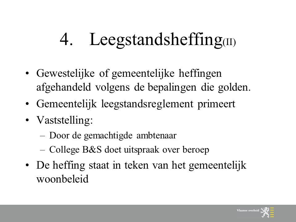 4.Leegstandsheffing (II) Gewestelijke of gemeentelijke heffingen afgehandeld volgens de bepalingen die golden.