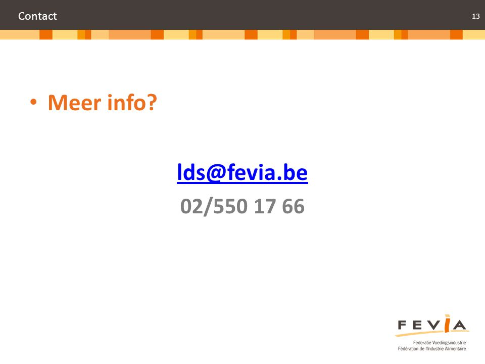 13 Contact Meer info? lds@fevia.be 02/550 17 66
