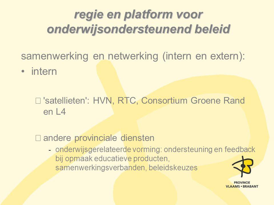 regie en platform voor onderwijsondersteunend beleid samenwerking en netwerking (intern en extern): intern 'satellieten': HVN, RTC, Consortium Groene