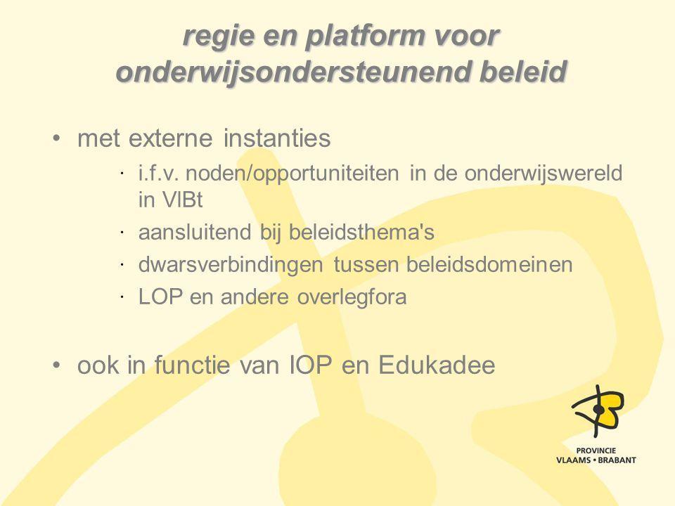 regie en platform voor onderwijsondersteunend beleid met externe instanties i.f.v. noden/opportuniteiten in de onderwijswereld in VlBt aansluitend bij