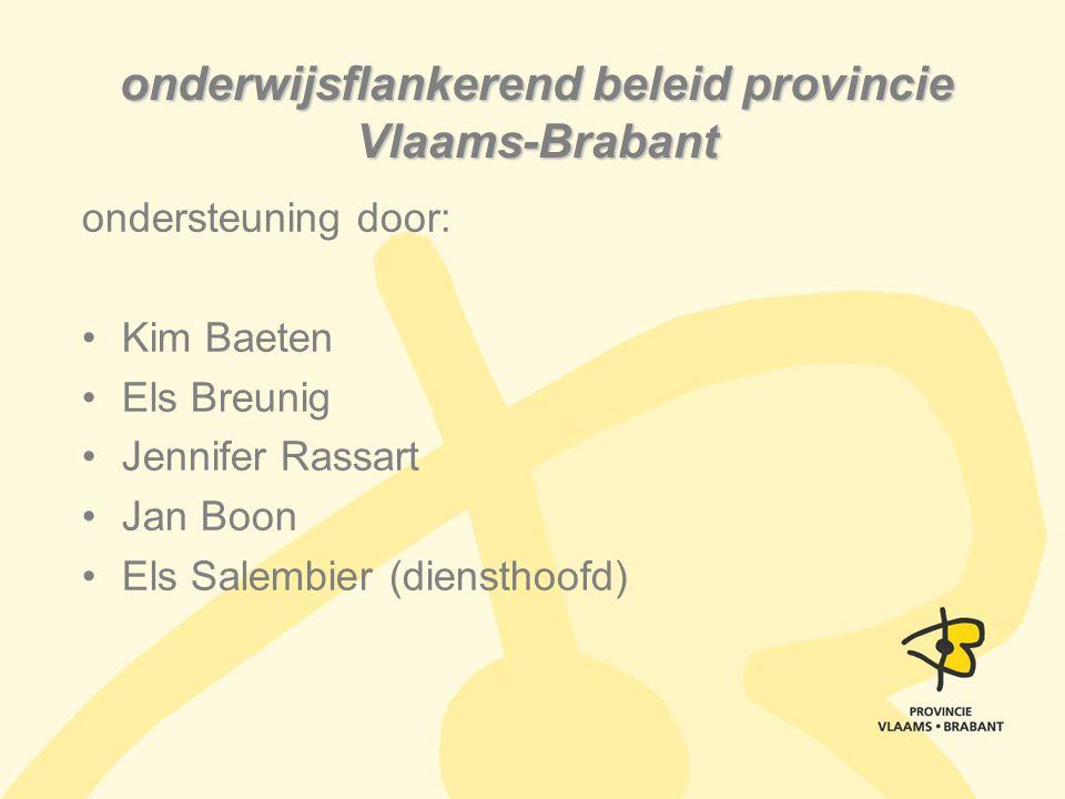 onderwijsflankerend beleid provincie Vlaams-Brabant ondersteuning door: Kim Baeten Els Breunig Jennifer Rassart Jan Boon Els Salembier (diensthoofd)