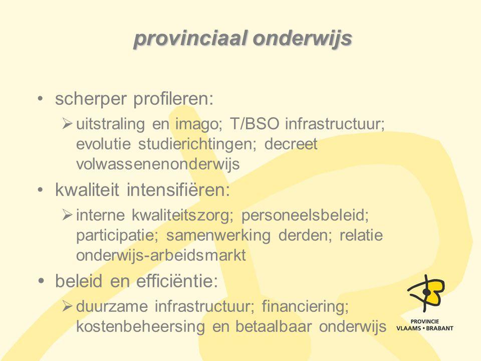 provinciaal onderwijs scherper profileren:  uitstraling en imago; T/BSO infrastructuur; evolutie studierichtingen; decreet volwassenenonderwijs kwali