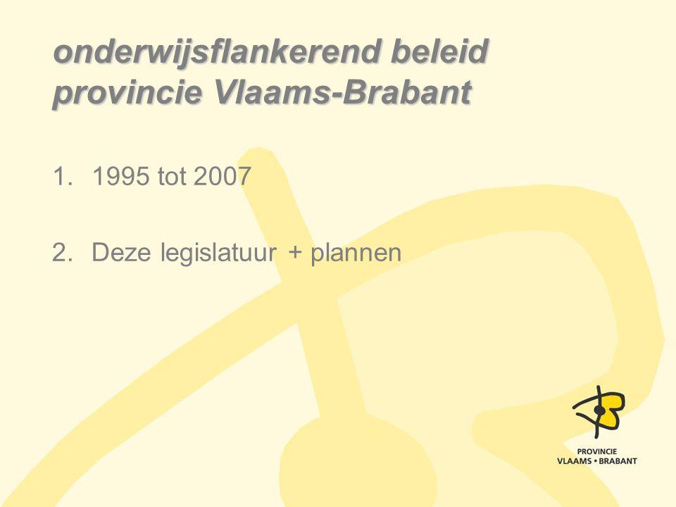 onderwijsflankerend beleid provincie Vlaams-Brabant 1.1995 tot 2007 2.Deze legislatuur + plannen