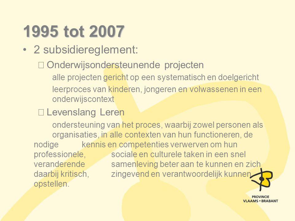 1995 tot 2007 2 subsidiereglement: Onderwijsondersteunende projecten alle projecten gericht op een systematisch en doelgericht leerproces van kinderen