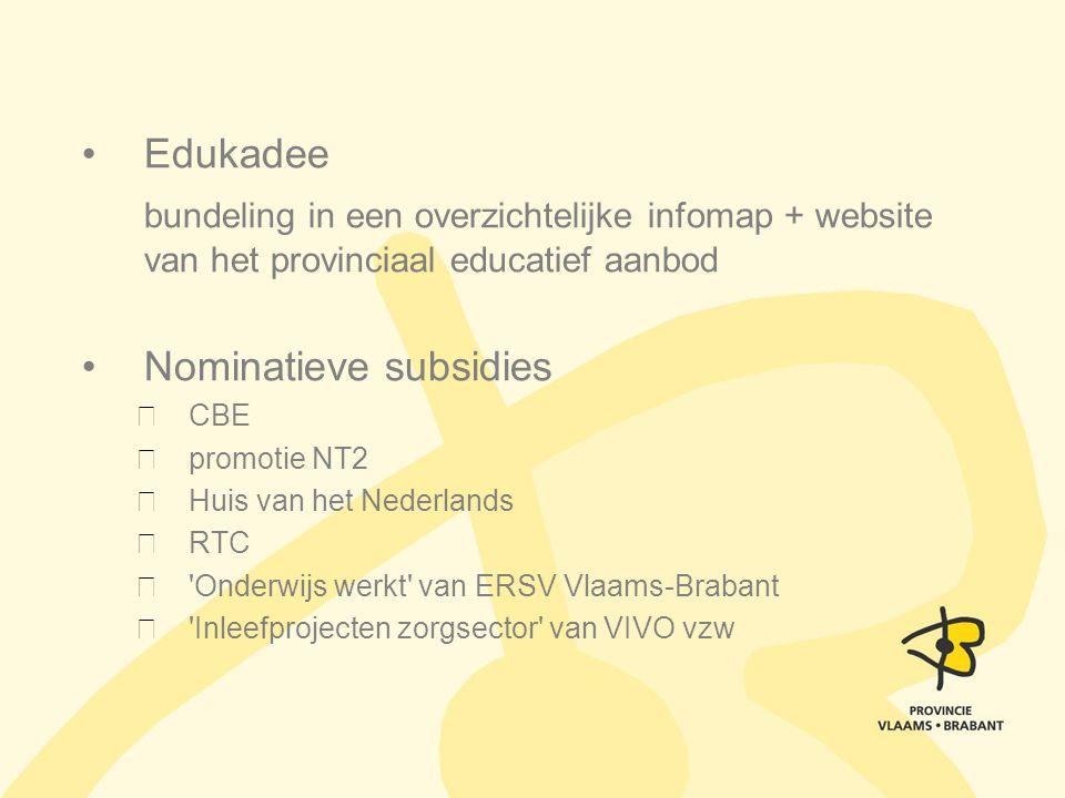 Edukadee bundeling in een overzichtelijke infomap + website van het provinciaal educatief aanbod Nominatieve subsidies CBE promotie NT2 Huis van het N