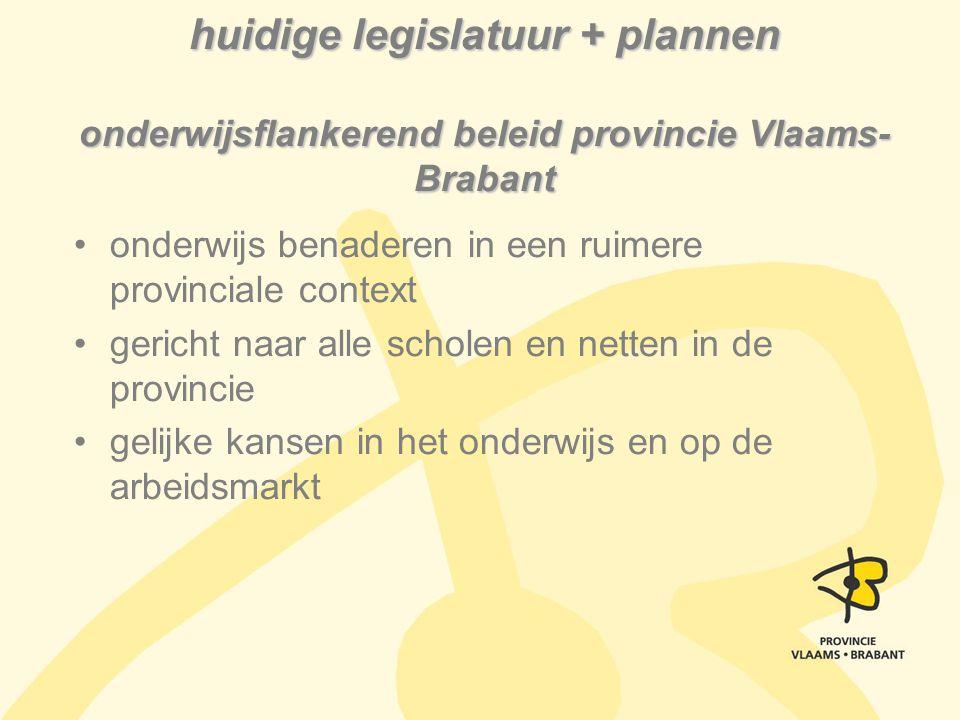 huidige legislatuur + plannen onderwijsflankerend beleid provincie Vlaams- Brabant onderwijs benaderen in een ruimere provinciale context gericht naar
