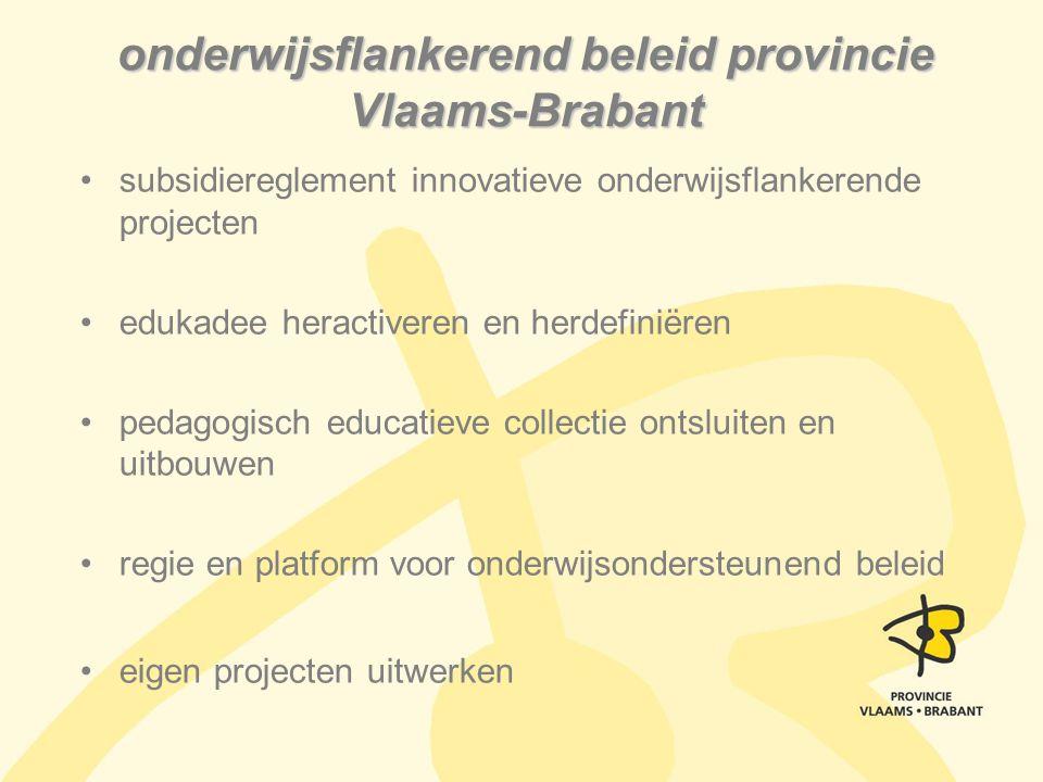 Prioriteire thema s gelijke kansen aansluiting onderwijs-arbeidsmarkt school en de wereld Doel vernieuwende expertise bundelen en multipliceren op provinciale schaal (zie folder) subsidiereglement innovatieve onderwijsflankerende projecten