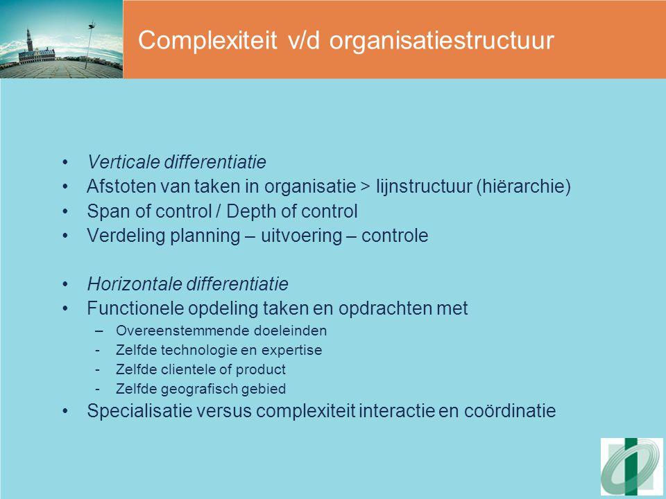 Formalisatie v/d organisatiestructuur 3 vormen van formalisatie (standaardisatie) (Maes, 1996) –Standaardisering van werk –Standaardisering van deskundigheden –Standaardisering van outputs