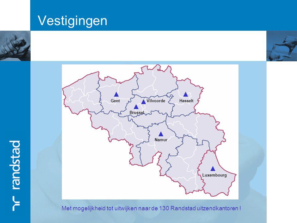 Vestigingen Gent Brussel Namur Hasselt Luxembourg Vilvoorde Met mogelijkheid tot uitwijken naar de 130 Randstad uitzendkantoren !
