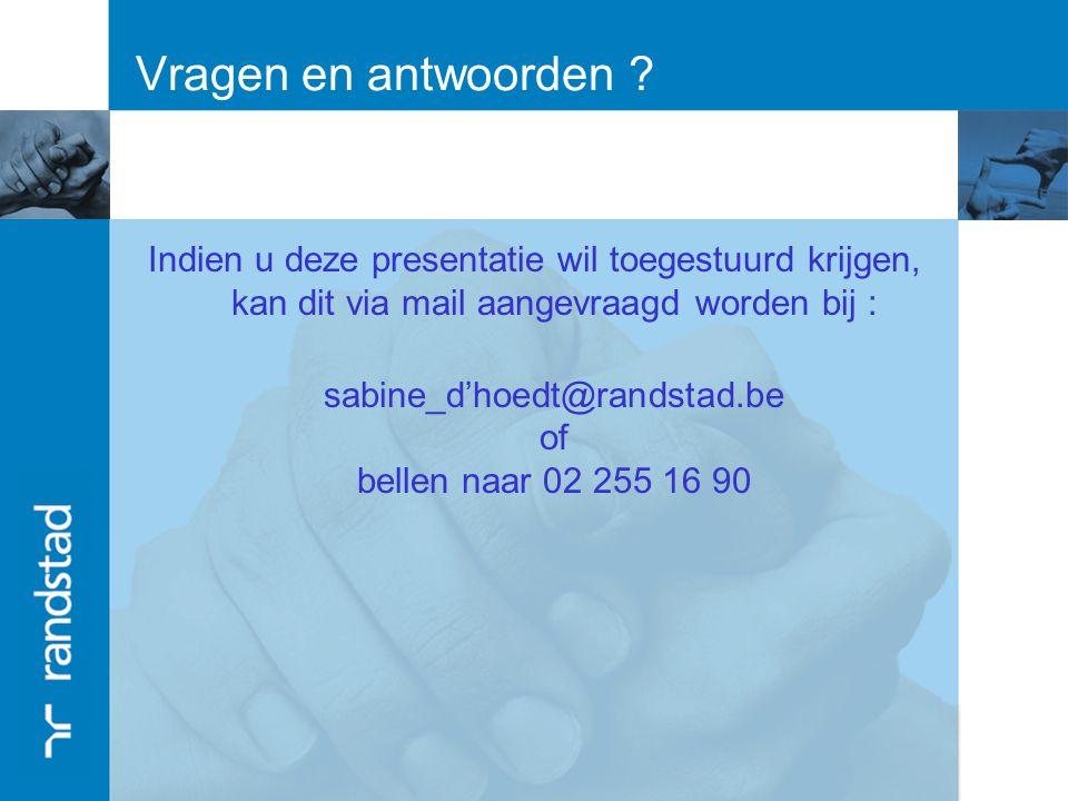 Vragen en antwoorden ? Indien u deze presentatie wil toegestuurd krijgen, kan dit via mail aangevraagd worden bij : sabine_d'hoedt@randstad.be of bell