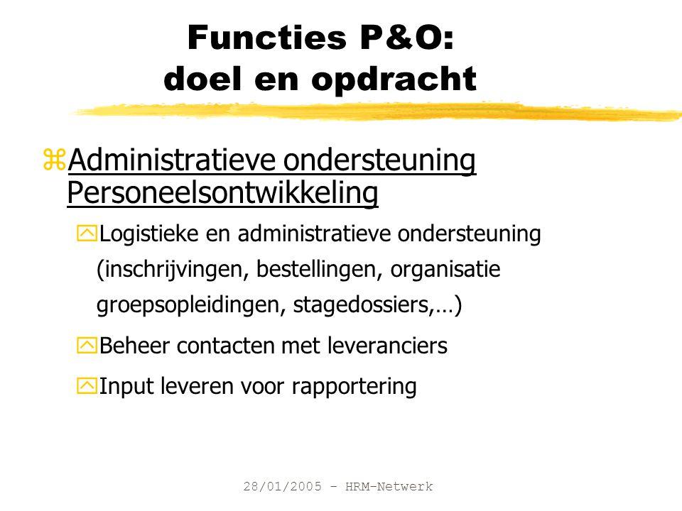 28/01/2005 - HRM-Netwerk Functies P&O: doel en opdracht zAdministratieve ondersteuning Personeelsontwikkeling yLogistieke en administratieve ondersteu