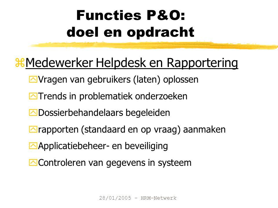 28/01/2005 - HRM-Netwerk Functies P&O: doel en opdracht zMedewerker Helpdesk en Rapportering yVragen van gebruikers (laten) oplossen yTrends in proble