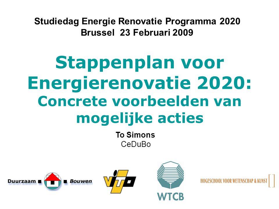 Stappenplan voor Energierenovatie 2020: Concrete voorbeelden van mogelijke acties Studiedag Energie Renovatie Programma 2020 Brussel 23 Februari 2009