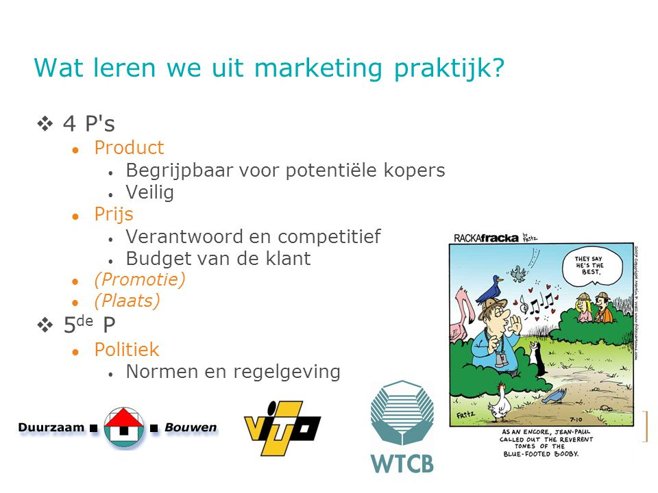 Wat leren we uit marketing praktijk?  4 P's Product Begrijpbaar voor potentiële kopers Veilig Prijs Verantwoord en competitief Budget van de klant (P