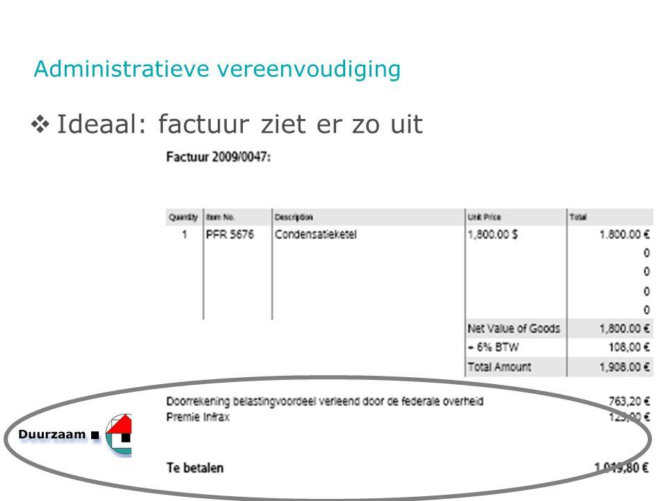 Administratieve vereenvoudiging  Ideaal: factuur ziet er zo uit