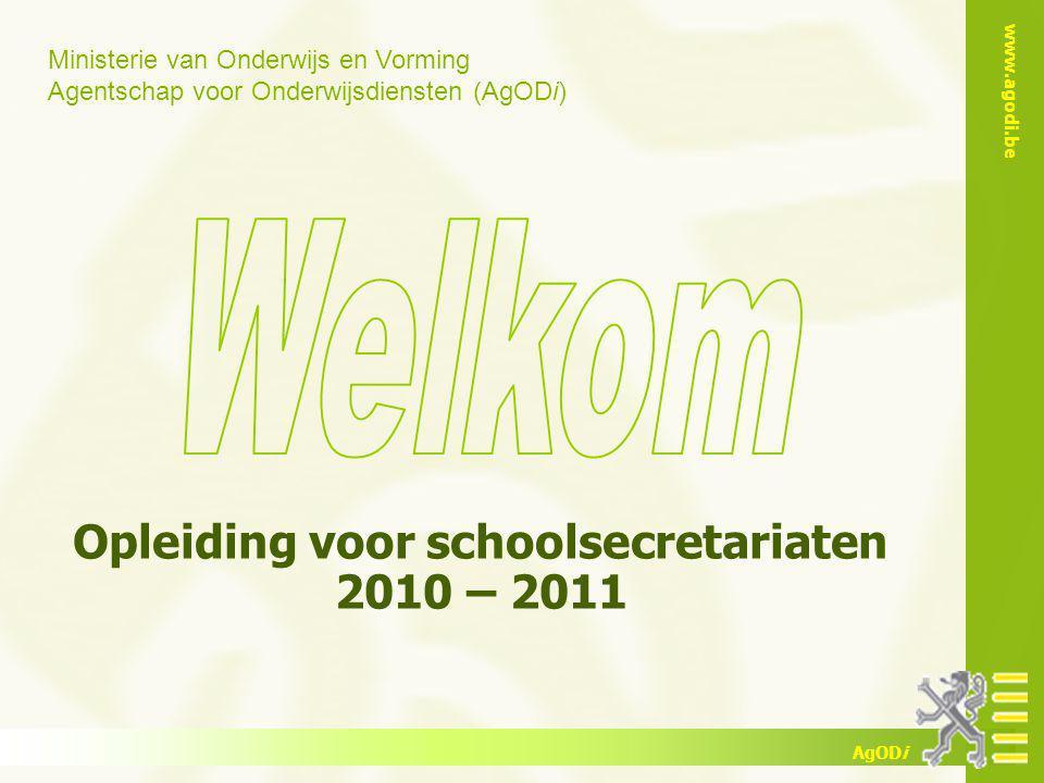 Ministerie van Onderwijs en Vorming Agentschap voor Onderwijsdiensten (AgODi) www.agodi.be AgODi Opleiding voor schoolsecretariaten 2010 – 2011