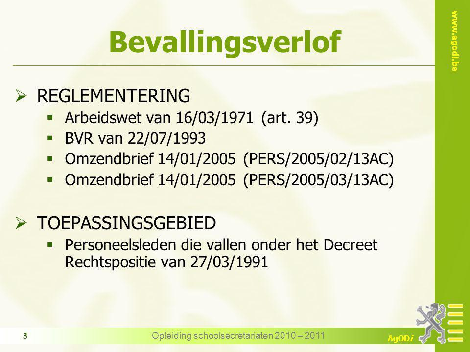 www.agodi.be AgODi Opleiding schoolsecretariaten 2010 – 2011 3 Bevallingsverlof  REGLEMENTERING  Arbeidswet van 16/03/1971 (art.