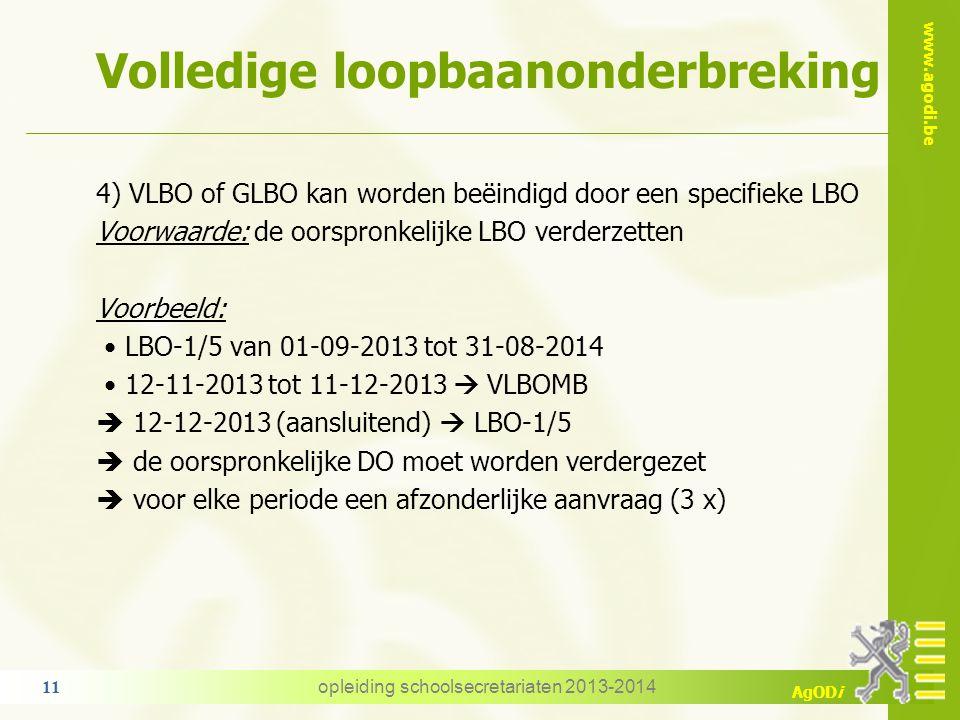 www.agodi.be AgODi Volledige loopbaanonderbreking 4) VLBO of GLBO kan worden beëindigd door een specifieke LBO Voorwaarde: de oorspronkelijke LBO verd