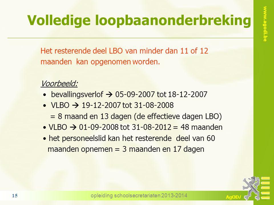 www.agodi.be AgODi Volledige loopbaanonderbreking Het resterende deel LBO van minder dan 11 of 12 maanden kan opgenomen worden. Voorbeeld: bevallingsv