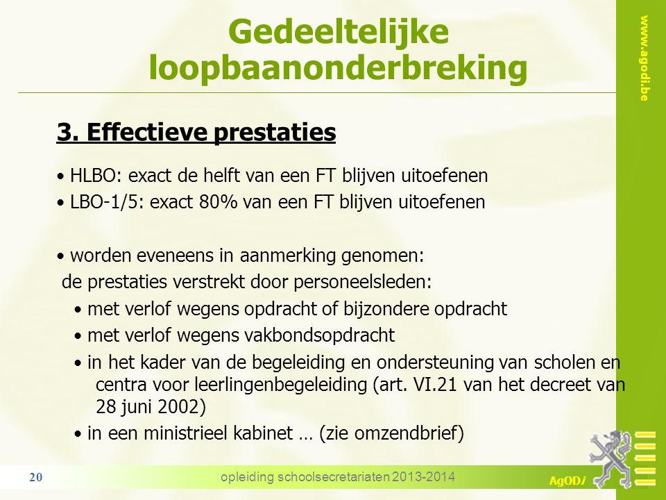 www.agodi.be AgODi Gedeeltelijke loopbaanonderbreking 3. Effectieve prestaties HLBO: exact de helft van een FT blijven uitoefenen LBO-1/5: exact 80% v