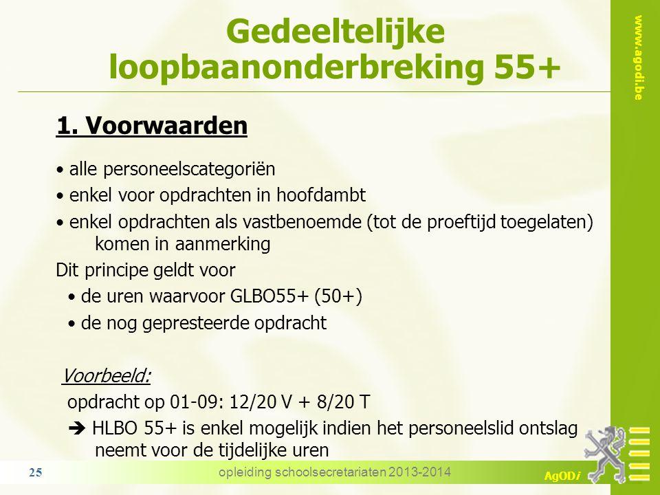 www.agodi.be AgODi Gedeeltelijke loopbaanonderbreking 55+ 1. Voorwaarden alle personeelscategoriën enkel voor opdrachten in hoofdambt enkel opdrachten