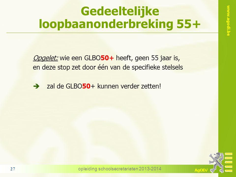 www.agodi.be AgODi Gedeeltelijke loopbaanonderbreking 55+ Opgelet: wie een GLBO50+ heeft, geen 55 jaar is, en deze stop zet door één van de specifieke