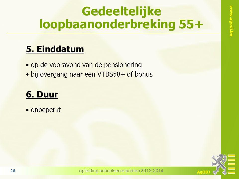 www.agodi.be AgODi Gedeeltelijke loopbaanonderbreking 55+ 5. Einddatum op de vooravond van de pensionering bij overgang naar een VTBS58+ of bonus 6. D
