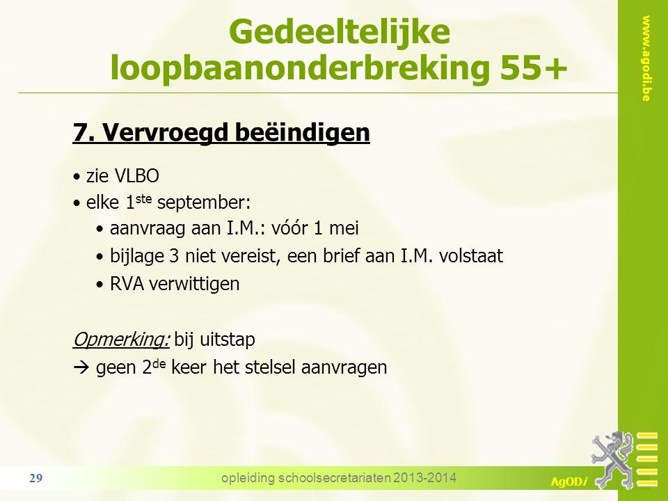 www.agodi.be AgODi Gedeeltelijke loopbaanonderbreking 55+ 7. Vervroegd beëindigen zie VLBO elke 1 ste september: aanvraag aan I.M.: vóór 1 mei bijlage