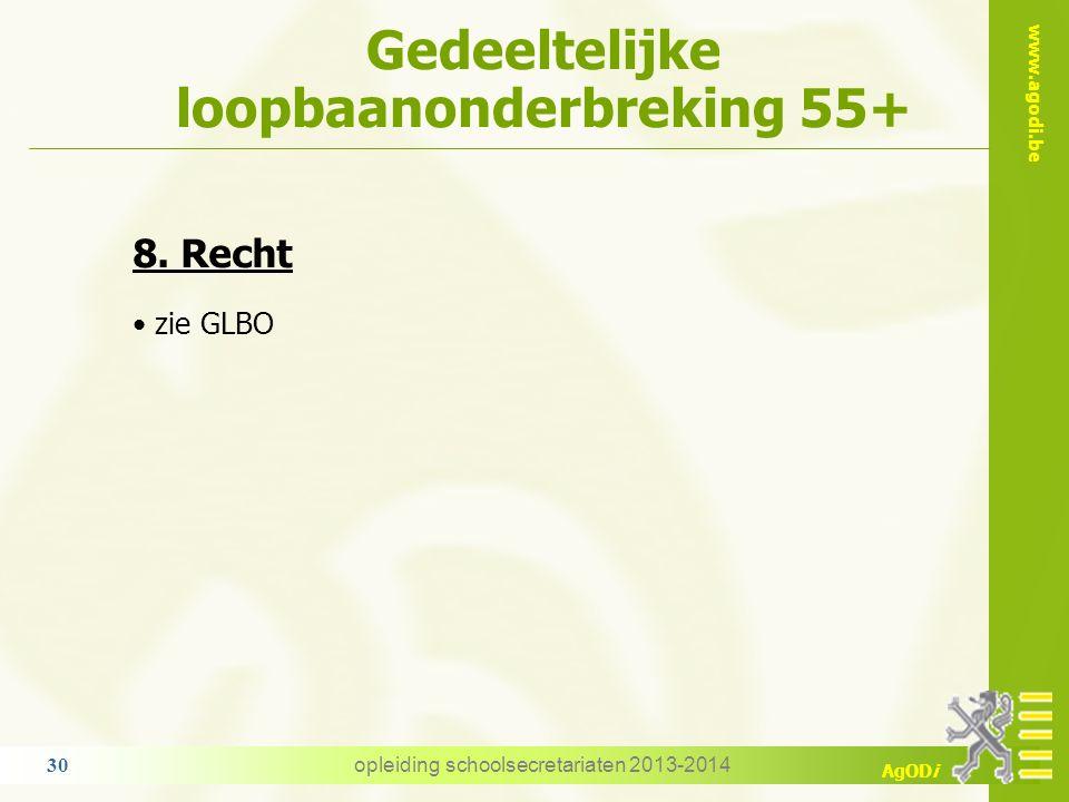 www.agodi.be AgODi Gedeeltelijke loopbaanonderbreking 55+ 8. Recht zie GLBO opleiding schoolsecretariaten 2013-2014 30