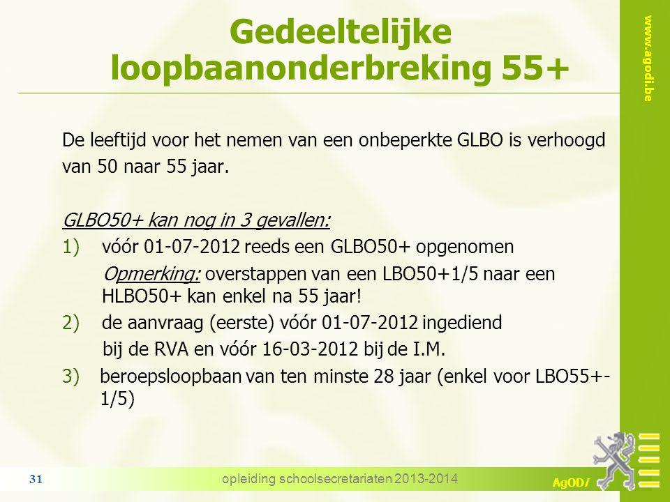 www.agodi.be AgODi Gedeeltelijke loopbaanonderbreking 55+ De leeftijd voor het nemen van een onbeperkte GLBO is verhoogd van 50 naar 55 jaar. GLBO50+