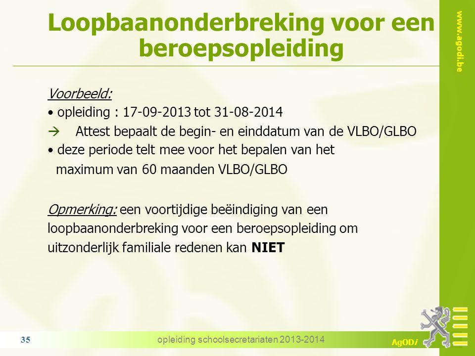 www.agodi.be AgODi Loopbaanonderbreking voor een beroepsopleiding opleiding schoolsecretariaten 2013-2014 35 Voorbeeld: opleiding : 17-09-2013 tot 31-