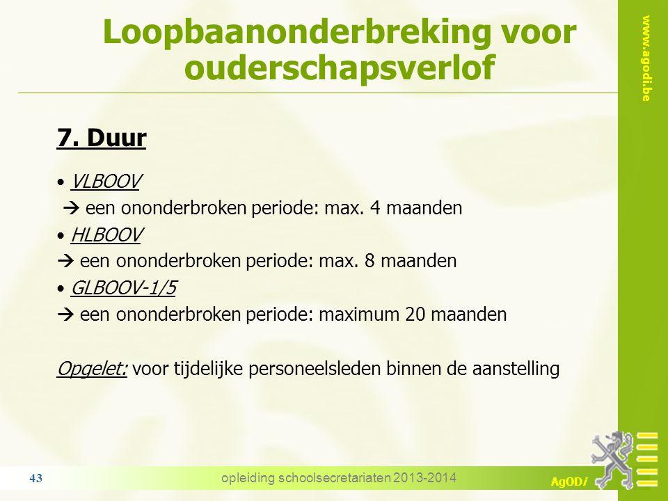 www.agodi.be AgODi Loopbaanonderbreking voor ouderschapsverlof opleiding schoolsecretariaten 2013-2014 43 7. Duur VLBOOV  een ononderbroken periode: