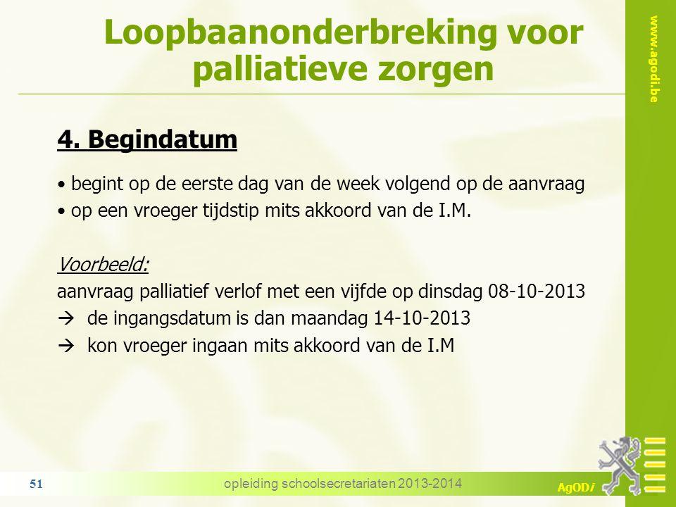 www.agodi.be AgODi Loopbaanonderbreking voor palliatieve zorgen opleiding schoolsecretariaten 2013-2014 51 4. Begindatum begint op de eerste dag van d