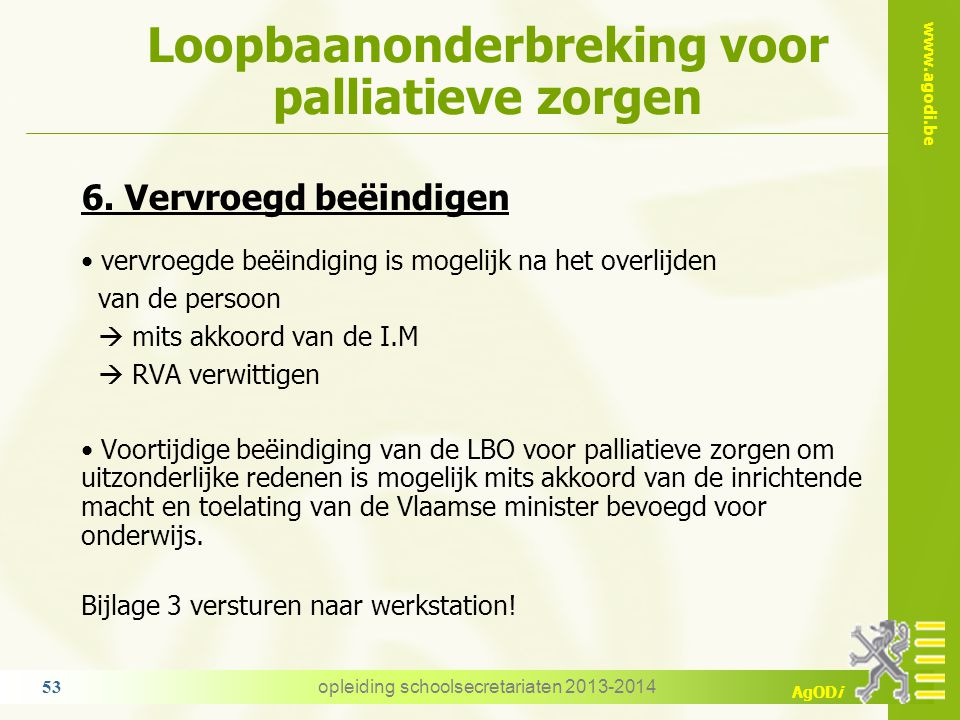 www.agodi.be AgODi Loopbaanonderbreking voor palliatieve zorgen opleiding schoolsecretariaten 2013-2014 53 6. Vervroegd beëindigen vervroegde beëindig