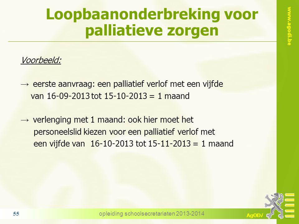 www.agodi.be AgODi Loopbaanonderbreking voor palliatieve zorgen opleiding schoolsecretariaten 2013-2014 55 Voorbeeld: → eerste aanvraag: een palliatie