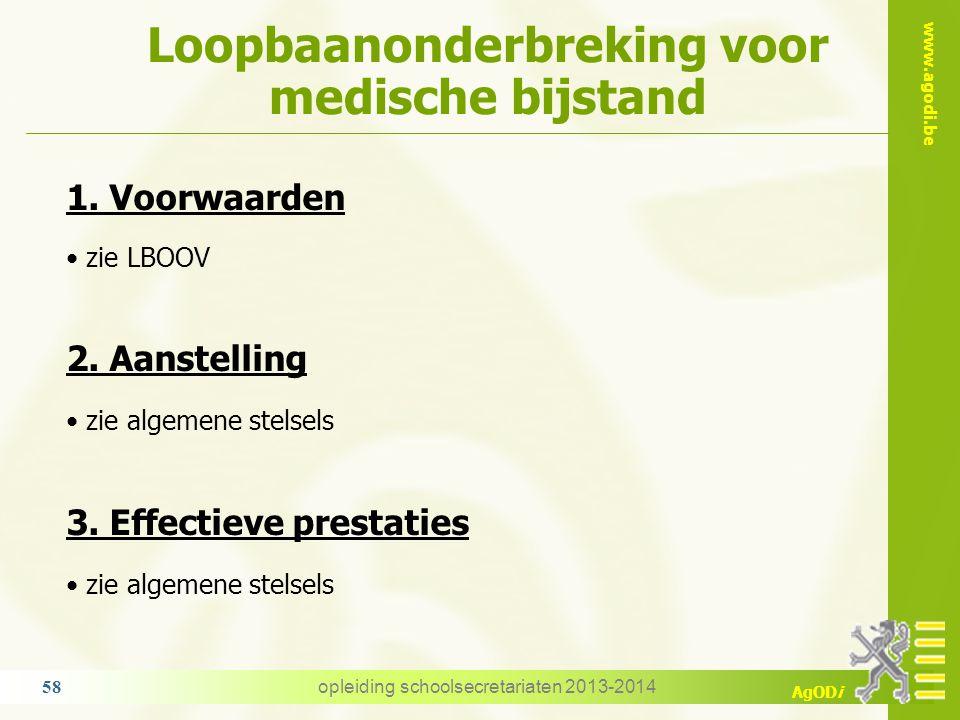 www.agodi.be AgODi Loopbaanonderbreking voor medische bijstand opleiding schoolsecretariaten 2013-2014 58 1. Voorwaarden zie LBOOV 2. Aanstelling zie