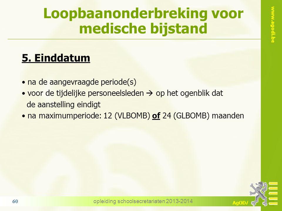 www.agodi.be AgODi Loopbaanonderbreking voor medische bijstand opleiding schoolsecretariaten 2013-2014 60 5. Einddatum na de aangevraagde periode(s) v
