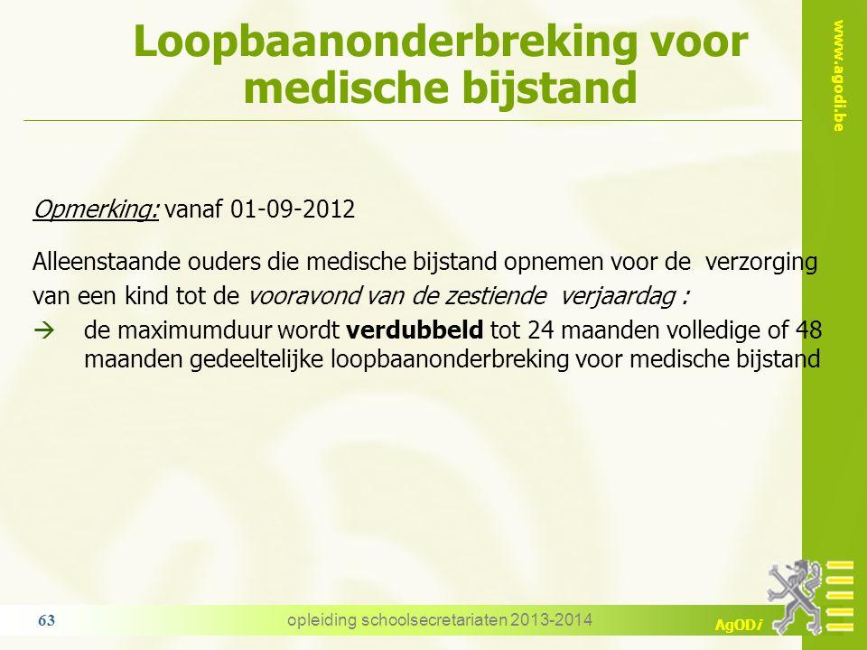 www.agodi.be AgODi Loopbaanonderbreking voor medische bijstand opleiding schoolsecretariaten 2013-2014 63 Opmerking: vanaf 01-09-2012 Alleenstaande ou