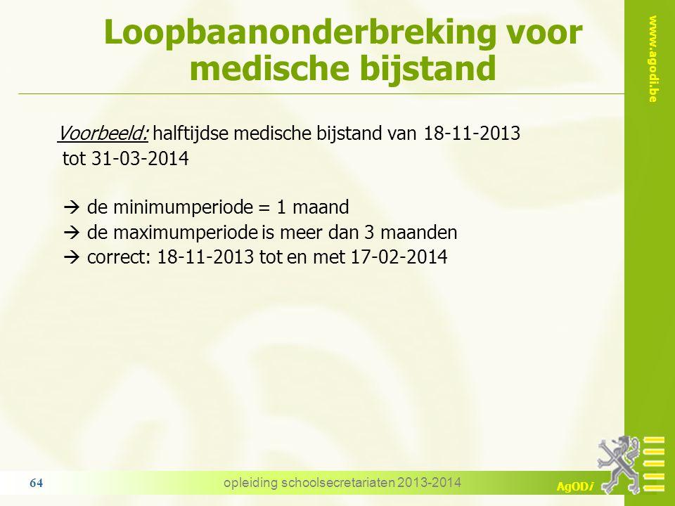 www.agodi.be AgODi Loopbaanonderbreking voor medische bijstand opleiding schoolsecretariaten 2013-2014 64 Voorbeeld: halftijdse medische bijstand van