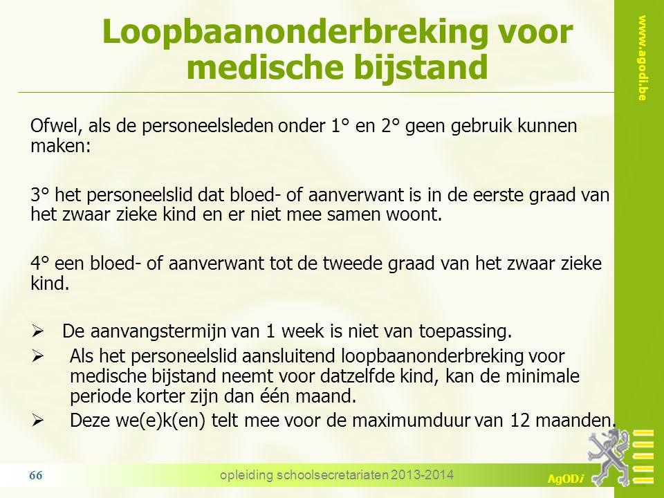 www.agodi.be AgODi Loopbaanonderbreking voor medische bijstand opleiding schoolsecretariaten 2013-2014 66 Ofwel, als de personeelsleden onder 1° en 2°