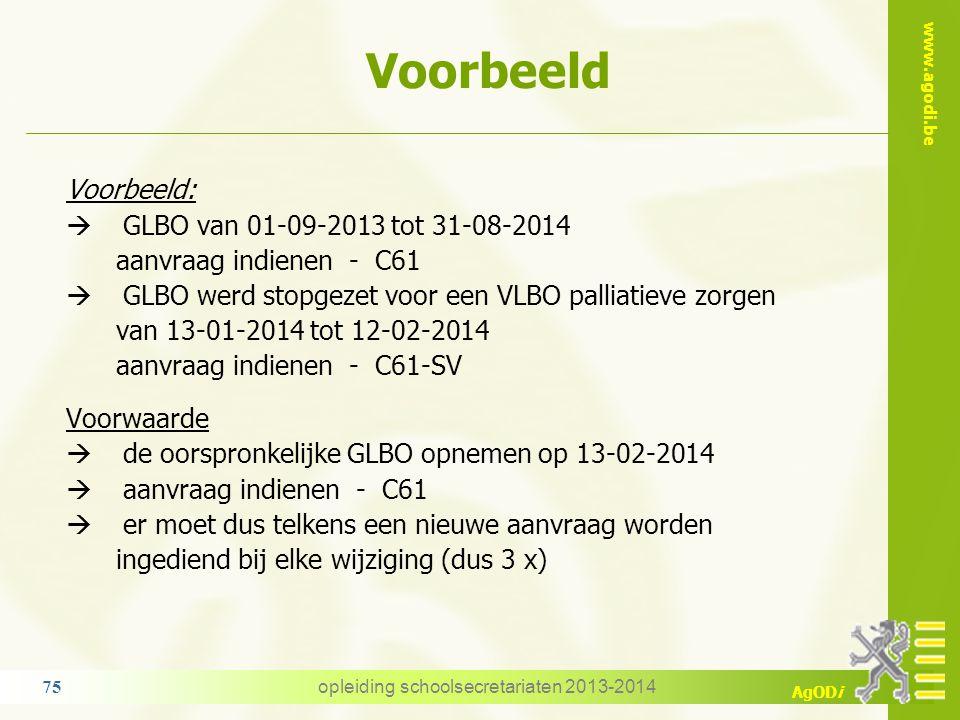 www.agodi.be AgODi Voorbeeld opleiding schoolsecretariaten 2013-2014 75 Voorbeeld:  GLBO van 01-09-2013 tot 31-08-2014 aanvraag indienen - C61  GLBO