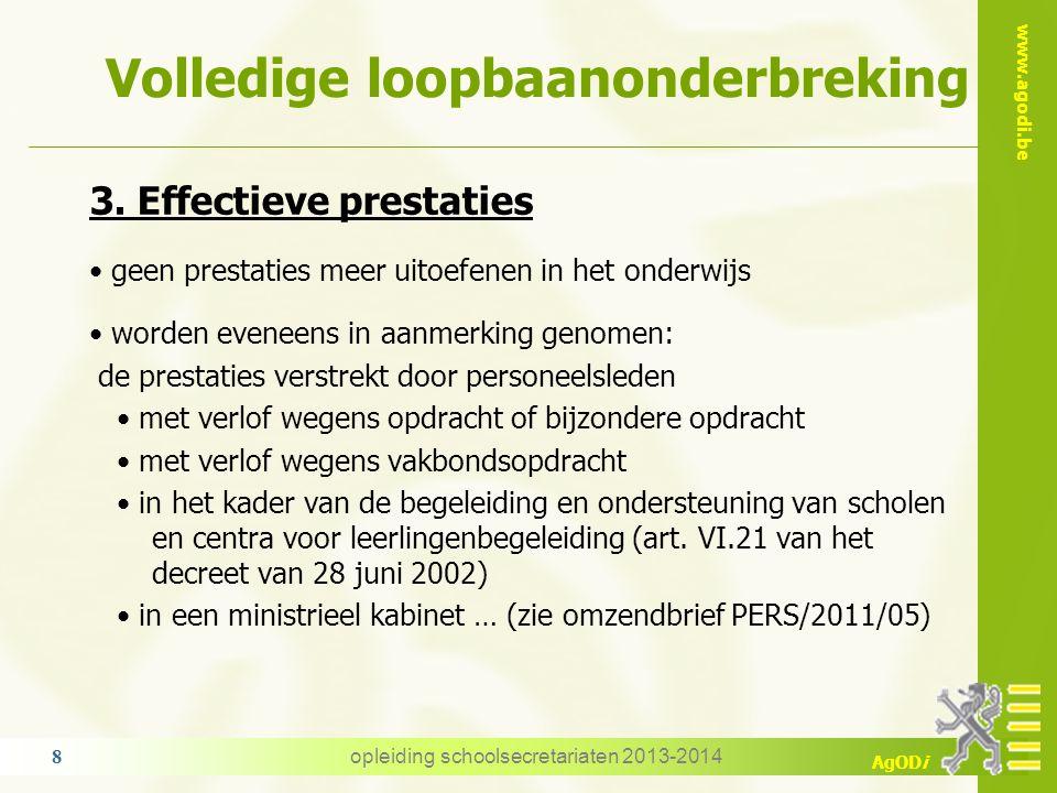 www.agodi.be AgODi Volledige loopbaanonderbreking 3. Effectieve prestaties geen prestaties meer uitoefenen in het onderwijs worden eveneens in aanmerk