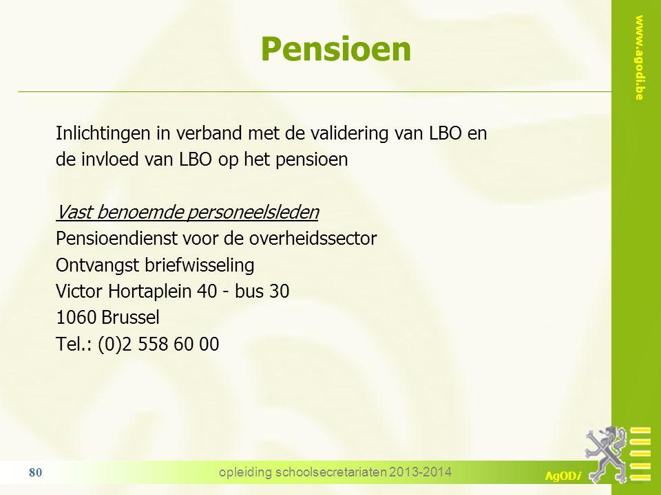 www.agodi.be AgODi Pensioen opleiding schoolsecretariaten 2013-2014 80 Inlichtingen in verband met de validering van LBO en de invloed van LBO op het