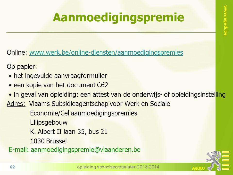 www.agodi.be AgODi Aanmoedigingspremie opleiding schoolsecretariaten 2013-2014 82 Online: www.werk.be/online-diensten/aanmoedigingspremieswww.werk.be/