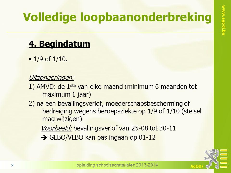 www.agodi.be AgODi Volledige loopbaanonderbreking 4. Begindatum 1/9 of 1/10. Uitzonderingen: 1) AMVD: de 1 ste van elke maand (minimum 6 maanden tot m