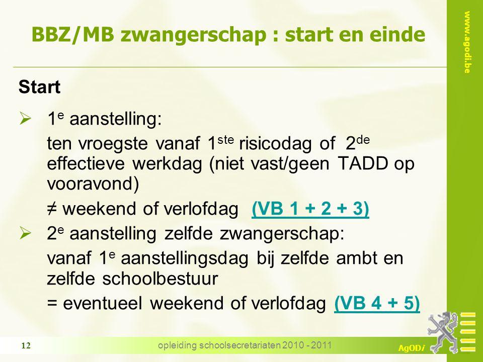 www.agodi.be AgODi opleiding schoolsecretariaten 2010 - 2011 12 BBZ/MB zwangerschap : start en einde Start  1 e aanstelling: ten vroegste vanaf 1 ste