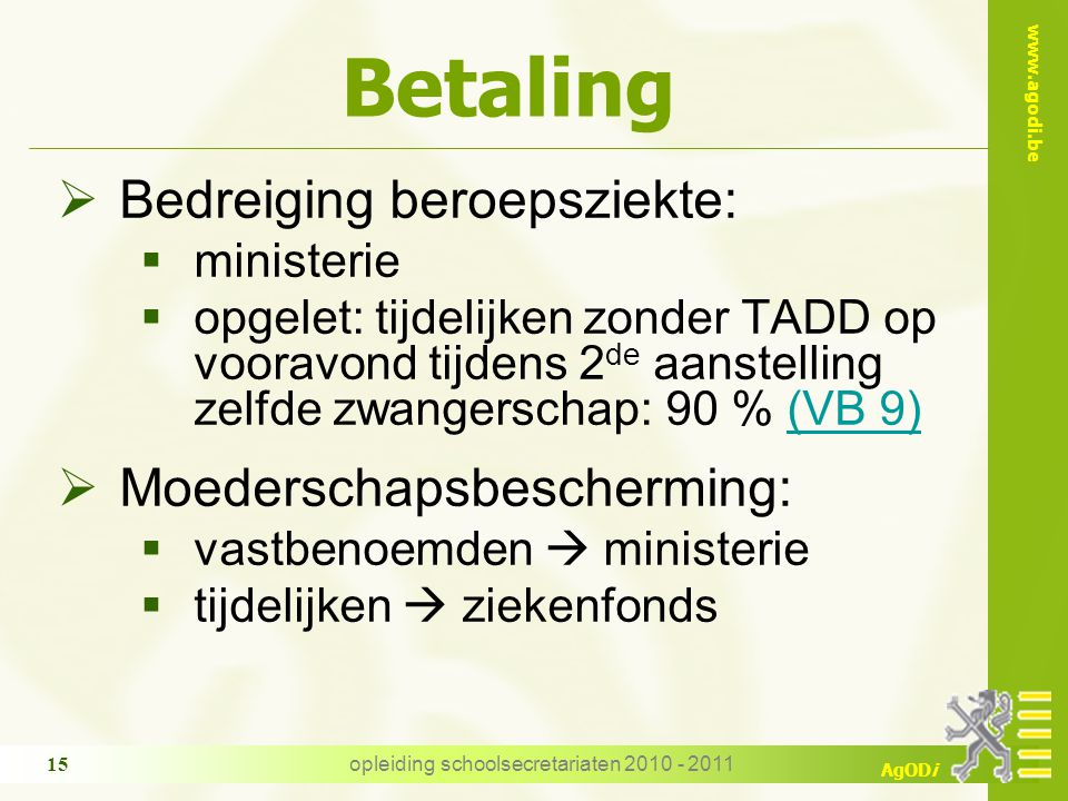 www.agodi.be AgODi opleiding schoolsecretariaten 2010 - 2011 15 Betaling  Bedreiging beroepsziekte:  ministerie  opgelet: tijdelijken zonder TADD o