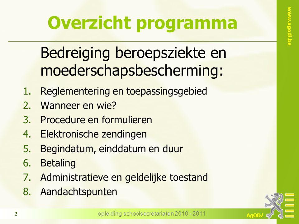 www.agodi.be AgODi opleiding schoolsecretariaten 2010 - 2011 13 BBZ/MB zwangerschap : start en einde Einde  6 weken (= 42 dagen) vóór vermoedelijke bevallingsdatum (8 weken of 56 dagen bij meerlingen) (VB 6)(VB 6)  wanneer geen risico meer / sluiting zomervakantie (VB 4)(VB 4)  bij einde aanstelling/arbeidsovereenkomst tijd./contr.