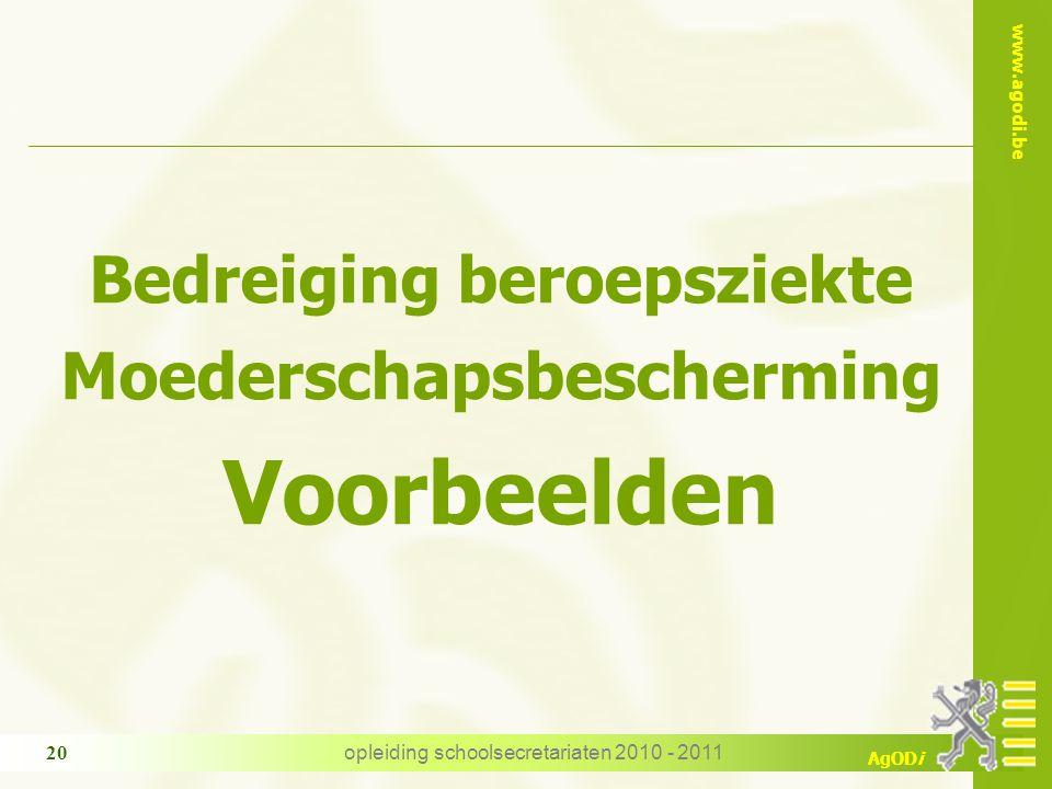 www.agodi.be AgODi opleiding schoolsecretariaten 2010 - 2011 20 Bedreiging beroepsziekte Moederschapsbescherming Voorbeelden