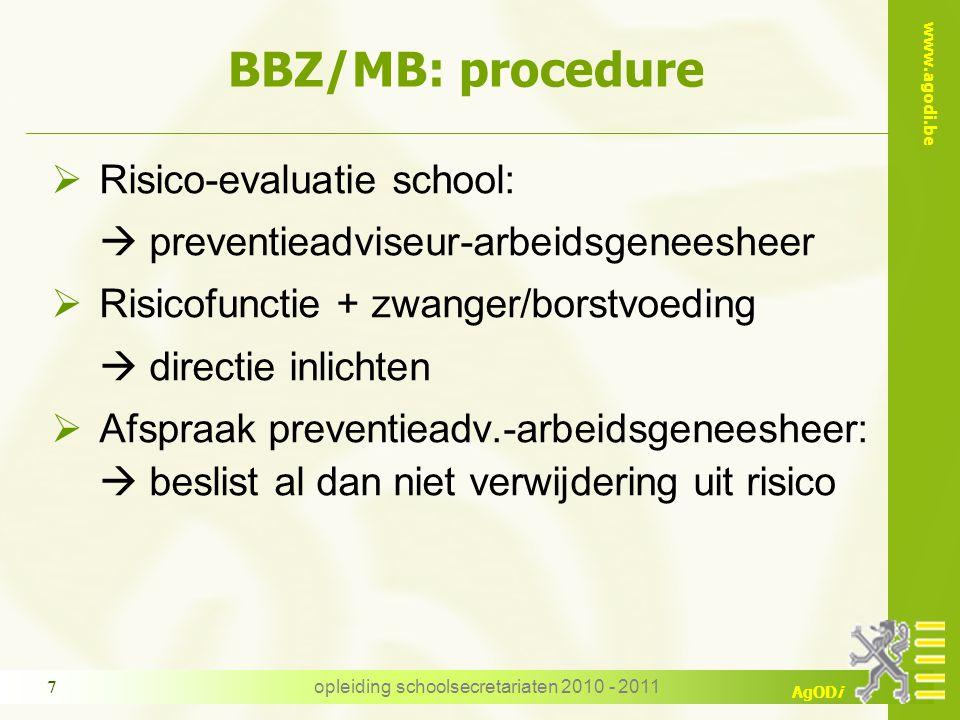www.agodi.be AgODi opleiding schoolsecretariaten 2010 - 2011 18 Aandachtspunten  Einddatum BBZ/MB tijdens zwangerschap wijzigt niet als effectieve bevalling vroeger of later is dan voorzien (VB 6 + 7)(VB 6 + 7)  BBZ/MB zwangerschap niet overdraagbaar naar postnataal bevallingsverlof  MB lactatie: afspraak bij preventieadviseur- arbeidsgeneesheer 2 tot 3 weken vóór einde bevallingsverlof + doktersattest i.v.m.